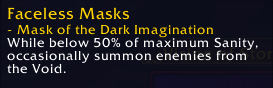While below 50% of maximum Sanity, occasionally summon enemies from the Void